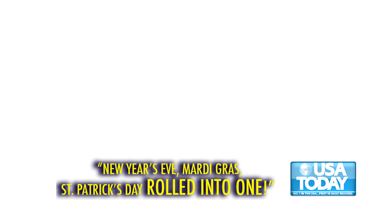 New year's eve, mardi gras, st patrick's day rolled into one